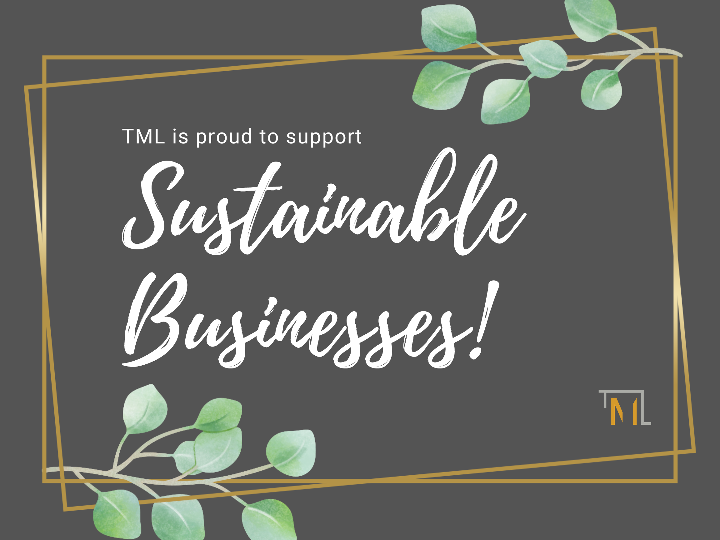 TML is proud to support sustainable businesses